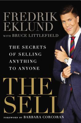 The Sell: The Secrets of Selling Anything to Anyone by Fredrik Eklund
